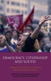 Democracy, Citizenship and Youth: Towards Social and Political Participation in Brazil