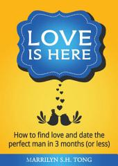 Love Is Here: How to find love and date the perfect man in 3 months (or less)