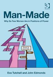 Man-Made: Why So Few Women Are in Positions of Power