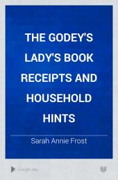 The Godey's Lady's Book Receipts and Household Hints