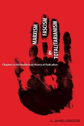Marxism, Fascism, and Totalitarianism: Chapters in the Intellectual History of Radicalism