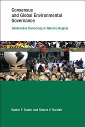 Consensus and Global Environmental Governance: Deliberative Democracy in Nature's Regime
