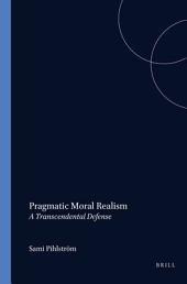 Pragmatic Moral Realism: A Transcendental Defense