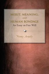 Merit, Meaning, and Human Bondage: An Essay on Free Will