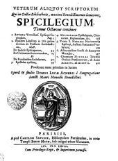 VETERUM ALIQUOT SCRIPTORUM Qui in Galliae Bibliothecis, maxime Benedictinorum latuerant, SPICILEGIUM.: Tomus Octavus