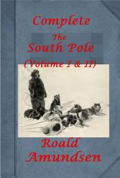 The South Pole (Complete Volume I & II) by Roald Amundsen (Illustrated)