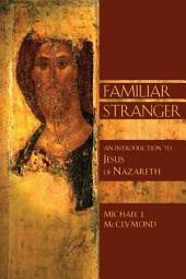 Familiar Stranger: An Introduction to Jesus of Nazereth