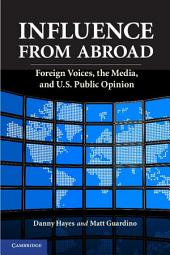 Influence from Abroad: Foreign Voices, the Media, and U.S. Public Opinion