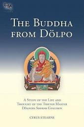 The Buddha from Dölpo: A Study of the Life and Thought of the Tibetan Master Dölpopa Sherab Gyaltsen