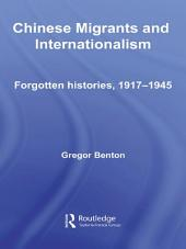 Chinese Migrants and Internationalism: Forgotten Histories, 1917–1945