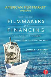 Filmmakers and Financing: Business Plans for Independents, Edition 7