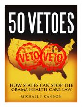 50 Vetoes: How States Can Stop the Obama Health Care Law