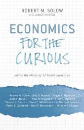 Economics for the Curious: Inside the Minds of 12 Nobel Laureates