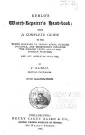 Kemlo's Watch-repairer's Handbook: Being a Complete Guide to the Young Beginner in Taking Apart, Putting Together, and Thoroughly Cleaning the English Lever and Other Foreign Watches, and All American Watches
