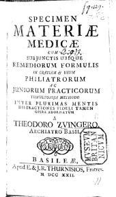 Specimen materiæ medicæ cum subjunctis ubique remediorum formulis, etc