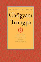 The Collected Works of Chogyam Trungpa: Volume Eight: <i>Great Eastern Sun</i>; <i>Shambhala</i>; Selected Writings