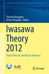 Iwasawa Theory 2012: State of the Art and Recent Advances