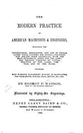 The Modern Practice of American Machinists & Engineers, Including the Construction, Application, and Use of Drills, Lathe Tools, Cutters for Boring Cylinders and Hollow Work Generally ...: Together with Workshop Management, Economy of Manufacture, the Steam Engine ... Etc., Etc