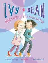 Ivy and Bean (Book 4): Ivy and Bean Take Care of the Babysitter