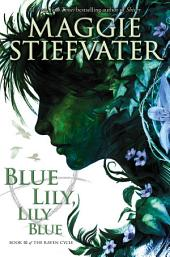 The Raven Cycle #3: Blue Lily, Lily Blue