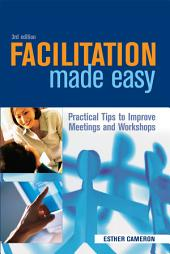 Facilitation Made Easy: Practical Tips to Improve Meetings and Workshops, Edition 3