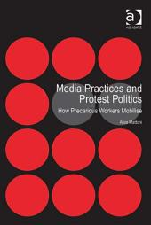 Media Practices and Protest Politics: How Precarious Workers Mobilise