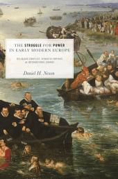 The Struggle for Power in Early Modern Europe: Religious Conflict, Dynastic Empires, and International Change: Religious Conflict, Dynastic Empires, and International Change