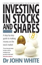 Investing in Stocks and Shares 8th Edition: A step-by-step guide to making money on the stock market