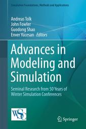 Advances in Modeling and Simulation: Seminal Research from 50 Years of Winter Simulation Conferences