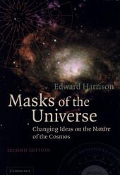 Masks of the Universe: Changing Ideas on the Nature of the Cosmos, Edition 2