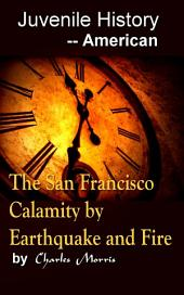 The San Francisco Calamity by Earthquake and Fire: Juvenile History - - American