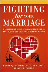 Fighting for Your Marriage: A Deluxe Revised Edition of the Classic Best-seller for Enhancing Marriage and Preventing Divorce, Edition 3