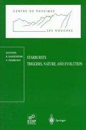 Starbursts: Triggers, Nature, and Evolution: Les Houches School, September 17-27, 1996