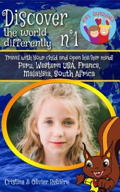 Discover the world differently n°1: Travel with your child and open his/her mind! Peru, Western USA, France, Malaysia, South Africa