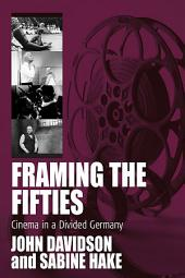 Framing the Fifties: Cinema in a Divided Germany