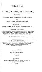 Travels in Assyria, Media, and Persia: Including a Journey from Bagdad by Mount Zagros, to Hamadan, the Ancient Ecbatana, Researches in Ispahan and the Ruins of Persepolis, and Journey from Thence by Shiraz and Shapoor to the Seashore; Description of Bussorah, Bushire, Bahrein, Ormuz, and Muscat; Narrative of an Expedition Against the Pirates of the Persian Gulf, with Illustrations of the Voyage of Nearchus, and Passage by the Arabian Sea to Bombay, Volume 2