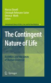 The Contingent Nature of Life: Bioethics and the Limits of Human Existence