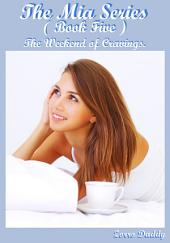 The Mia Series: Book Five: The Weekend of Cravings.