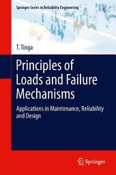 Principles of Loads and Failure Mechanisms: Applications in Maintenance, Reliability and Design