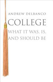 College: What It Was, Is, and Should Be