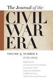 Journal of the Civil War Era: Summer 2013 Issue
