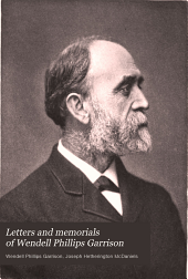 "Letters and Memorials of Wendell Phillips Garrison: Literary Editor of ""The Nation"" 1865-1906"