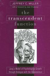 The Transcendent Function: Jung's Model of Psychological Growth through Dialogue with the Unconscious
