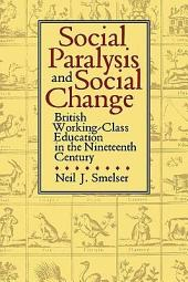 Social Paralysis and Social Change: British Working-Class Education in the Nineteenth Century
