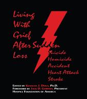 Living With Grief: After Sudden Loss Suicide, Homicide, Accident, Heart Attack, Stroke