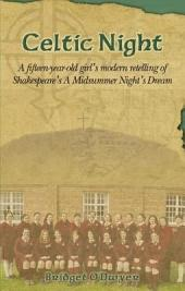 Celtic Night: A Fifteen-Year-Old Girl's Modern Retelling of Shakespeare's a Midsummer Night's Dream