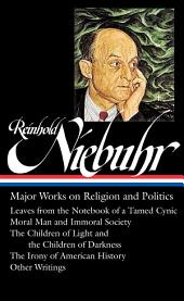 Reinhold Niebuhr: Major Works on Religion and Politics: (Library of America #263)