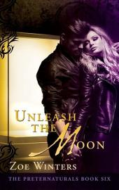 Unleash the Moon: Preternaturals Book 6