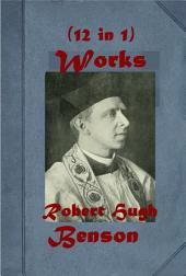 Robert Hugh Benson Complete Works-Hugh Memoirs of a Brother Lord of the World Lourdes The Necromancers Dawn of All Come Rack! Come Rope! Paradoxes of Catholicism By What Authority? None Other Gods Oddsfish! King's Achievement History of Richard Raynal