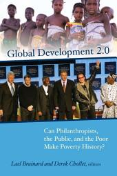 Global Development 2. 0: Can Philanthropists, the Public, and the Poor Make Poverty History?